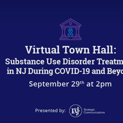 Virtual Town Hall: Substance Use Disorder Treatment  in NJ during Covid-19 and Beyond